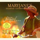 MaryJane's Ideabook, Cookbook, Lifebook For the Farmgirl in All of Us, MaryJane Butters