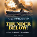 Thunder Below! The USS *Barb* Revolutionizes Submarine Warfare in World War II, Eugene B. Fluckey