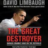The Great Destroyer Barack Obamas War on the Republic, David Limbaugh