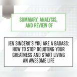 Summary, Analysis, and Review of Jen Sincero's You Are a Badass: How to Stop Doubting Your Greatness and Start Living an Awesome Life, Start Publishing Notes