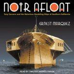 Noir Afloat Tony Cornero and the Notorious Gambling Ships of Southern California, Ernest Marquez