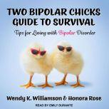 Two Bipolar Chicks Guide To Survival Tips for Living with Bipolar Disorder, Honora Rose