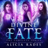 Divine Fate: The Complete Series, Alicia Rades