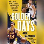 Golden Days West's Lakers, Steph's Warriors, and the California Dreamers Who Reinvented Basketball, Jack McCallum