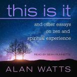 This Is It and Other Essays on Zen and Spiritual Experience, Alan Watts