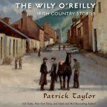 The Wily O'Reilly: Irish Country Stories, Patrick Taylor