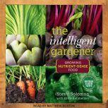 The Intelligent Gardner Growing Nutrient-Dense Food, Steve Solomon