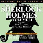 THE NEW ADVENTURES OF SHERLOCK HOLMES, VOLUME 31; EPISODE 1: THE DOG WHO CHANGED HIS MIND ??EPISODE 2: THE CASE OF THE MISSING HEIRESS, Edith Meiser