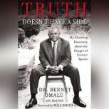Truth Doesn't Have a Side My Alarming Discovery about the Danger of Contact Sports, Dr. Bennet Omalu