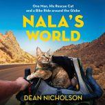 Nala's World One Man, His Rescue Cat, and a Bike Ride around the Globe, Dean Nicholson