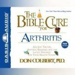 The Bible Cure for Arthritis Ancient Truths, Natural Remedies and the Latest Findings for Your Health Today, Don Colbert