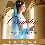 Claudia, Wife of Pontius Pilate, Diana Wallis Taylor