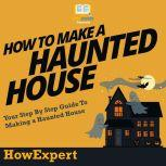 How To Make a Haunted House Your Step By Step Guide To Making a Haunted House, HowExpert