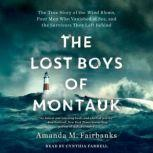 The Lost Boys of Montauk The True Story of the Wind Blown, Four Men Who Vanished at Sea, and the Survivors They Left Behind, Amanda M. Fairbanks