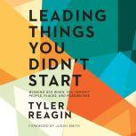 Leading Things You Didn't Start Winning Big When You Inherit People, Places, and Possibilities, Tyler Reagin