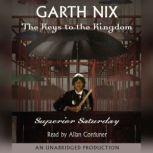 The Keys to the Kingdom #6: Superior Saturday The Keys to the Kingdom #6, Garth Nix
