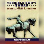 Terrible Swift Sword The Life of General p Carlop H. Sheridan, Joseph Wheelan