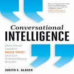 Conversational Intelligence How Great Leaders Build Trust & Get Extraordinary Results, Judith E. Glaser