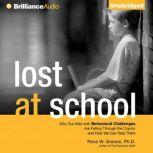 Lost at School Why Our Kids with Behavioral Challenges are Falling Through the Cracks and How We Can Help Them, Ross W. Greene, Ph.D.
