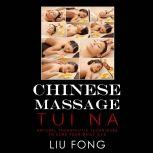 CHINESE MASSAGE TUI NA Natural Therapeutic Techniques to cure your daily ills, LIU FONG