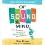Of Sound Mind How Our Brain Constructs a Meaningful Sonic World, Nina Kraus
