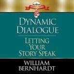 Dynamic Dialogue Letting Your Story Speak, William Bernhardt