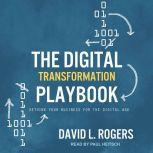 The Digital Transformation Playbook Rethink Your Business for the Digital Age, David L. Rogers