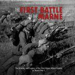 First Battle of the Marne, The: The History and Legacy of the First Major Allied Victory in World War I, Charles River Editors