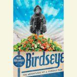 Birdseye The Adventures of a Curious Man, Mark Kurlansky