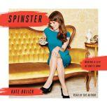 Spinster Making a Life of One's Own, Kate Bolick