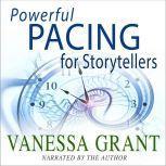 Powerful Pacing for Storytellers, Vanessa Grant