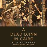 A Dead Djinn in Cairo A Tor.Com Original, P. Djeli Clark