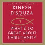 Whats So Great about Christianity, Dinesh DSouza