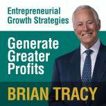 Generate Greater Profits Entrepreneural Growth Strategies, Brian Tracy
