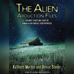 The Alien Abduction Files The Most Startling Cases of Human-Alien Contact Ever Reported, Kathleen Marden