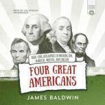 Four Great Americans George Washington, Benjamin Franklin, Daniel Webster, and Abraham Lincoln, James Baldwin