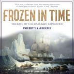 Frozen in Time The Fate of the Franklin Expedition, Owen Beattie