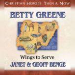 Betty Greene Wings to Serve, Janet Benge