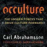 Occulture The Unseen Forces That Drive Culture Forward, Carl Abrahamsson