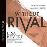 Without Rival Incomparably Made, Uniquely Loved, Powerfully Purposed, Lisa Bevere