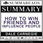 Summary of How to Win Friends & Influence People by Dale Carnegie, Summareads Media