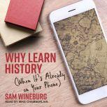 Why Learn History (When It's Already on Your Phone), Sam Wineburg