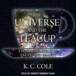The Universe and the Teacup The Mathematics of Truth and Beauty, K. C. Cole