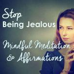 Stop Being Jealous - Mindful Meditation & Affirmations, Joel Thielke