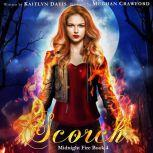 Scorch (Midnight Fire Book 4), Kaitlyn Davis