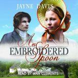 An Embroidered Spoon A Regency Romance, Jayne Davis