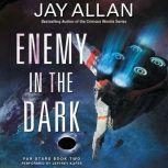 Enemy in the Dark Far Stars Book Two, Jay Allan