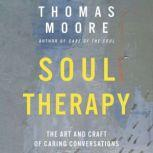 Soul Therapy The Art and Craft of Caring Conversations, Thomas Moore