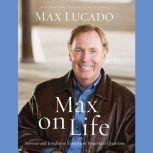 Max On Life Answers and Insights to Your Most Important Questions, Max Lucado