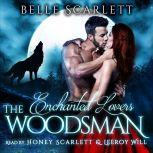 The Woodsman (Enchanted Lovers Book 1), Belle Scarlett